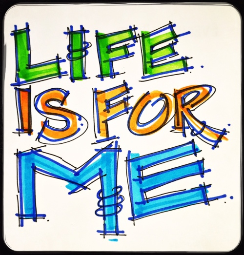life is for me